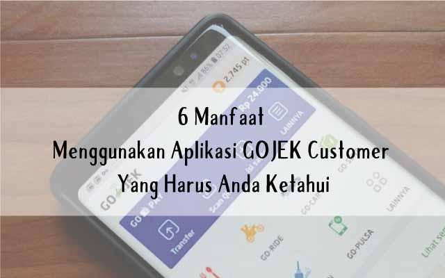 6 Manfaat Menggunakan Aplikasi GOJEK Customer Yang Harus Anda Ketahui