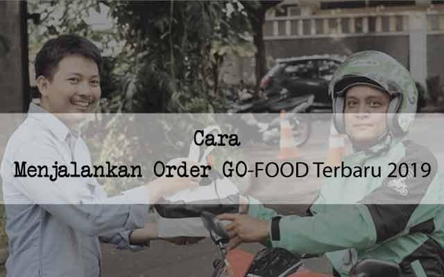 Cara Menjalankan Order GO-FOOD Terbaru 2019
