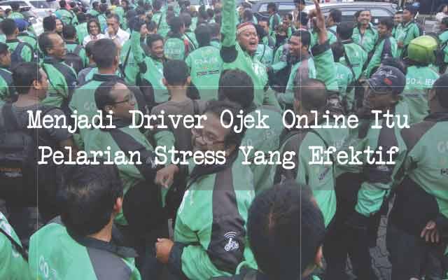 Tau kah Anda? Menjadi Driver Ojek Online Itu Pelarian Stress Yang Efektif