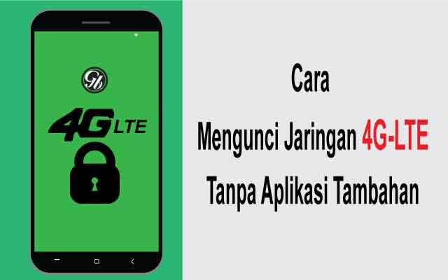 Tips Mengunci Sinyal 4G Tanpa Aplikasi Tambahan
