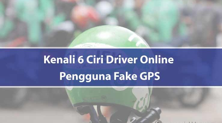 Kenali 6 Ciri Driver Transportasi Online Pengguna Fake GPS