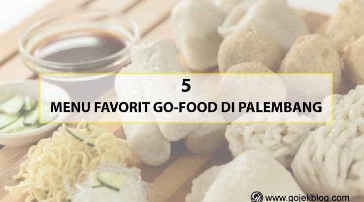 Rekomendasi 5 Menu Go-Food Favorit di Palembang