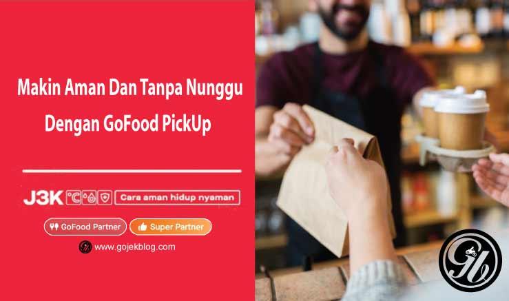 Pengertian GoFood PickUp dan Cara Mudah Pesan GoFood PickUp